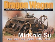 Dragon Wagon - A visual history of the U.S.Army heavy tank tranporter 1941-1955