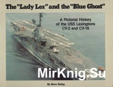 Lady Lex and the Blue Ghost - A Pictorial History of the USS Lexingtons CV-2 and CV-16