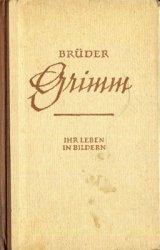 Die Brüder Grimm. Ihr Leben in Bildern