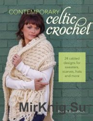 Contemporary Celtic Crochet: 24 Cabled Designs for Sweaters, Scarves, Hats  ...