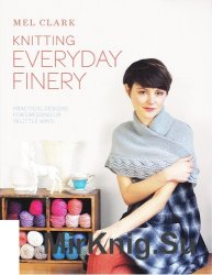 Knitting Everyday Finery: Pratical Designs for Dressing Up in Little Ways