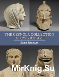 The Cesnola Collection of Cypriot Art: Stone Sculpture