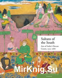 Sultans of the South: Arts of India's Deccan Courts, 1323–1687