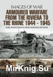 Images of War - Armoured Warfare from the Riviera to the Rhine 1944 - 1945