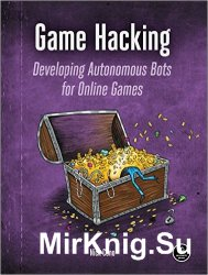 Game Hacking. Developing Autonomous Bots for Online Games