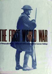 The First World War: A Photographic History