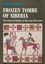 Frozen Tombs of Siberia: The Pazyryk Burials of Iron Age Horsemen