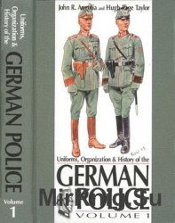 Uniforms, Organization and History of the German Police Volume 1