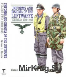 Uniforms and Insignia of the Luftwaffe Volume 2: 1940-1945