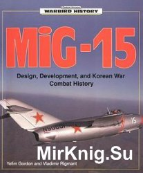 MIG-15: Design, Development, and Korean War Combat History