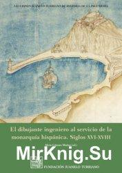 El Dibujante Ingeniero al Servicio de la Monarquia Hispanica: Siglos XVI-XV ...