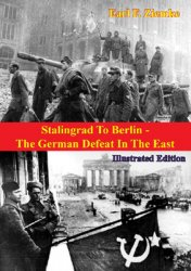 Stalingrad to Berlin: The German Defeat in the East [Illustrated Edition]