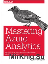 Mastering Azure Analytics: Architecting in the Cloud with Azure Data Lake,  ...