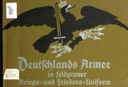 Deutschlands Armee in Feldgrauer Kriegs-und Friedens-Uniform