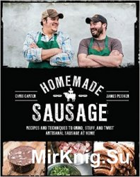 Homemade Sausage:Recipes and Techniques to Grind, Stuff, and Twist Artisanal Sausage at Home