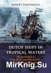 Dutch Ships in Tropical Waters: The Development of the Dutch East India Com ...