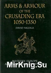 David Nicolle Arms and Armour of the Crusading Era, 1050-1350: Western Euro ...