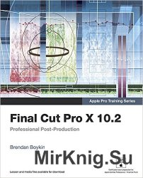 Final Cut Pro X 10.2: Professional Post-Production