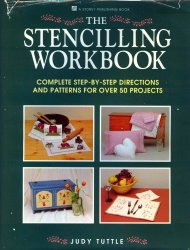 The Stencilling Workbook: Complete Step-by-Step Directions and Patterns for ...