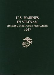 U.S. Marines in Vietnam: fighting the North Vietnamese 1967