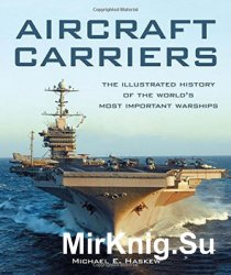 Aircraft Carriers: The Illustrated History of the World's Most Important Wa ...