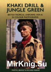 Khaki Drill & Jungle Green: British Tropical Uniforms 1939-1945 in Colour P ...