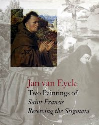 Jan van Eyck: Two Paintings of Saint Francis Receiving the Stigmata
