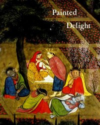 Painted Delight: Indian Paintings From Philadelphia Collections