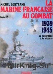 La Marine Francaise Au Combat 1939 1945. Tome 2. Du Sabordage A La Victoire
