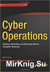 Cyber Operations: Building, Defending, and Attacking Modern Computer Networ ...