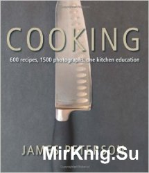 Cooking: 600 Recipes, 1500 Photographs, One Kitchen Education