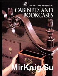 Cabinets and Bookcases (Art of Woodworking)