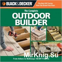 Black & Decker. The Complete Outdoor Builder