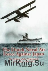 The Dutch Naval Air Force Against Japan: The Defense of the Netherlands Eas ...