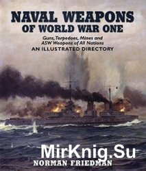 Naval Weapons of World War One: Guns, Torpedoes, Mines, and ASW Weapons of All Nations: An Illustrated Directory
