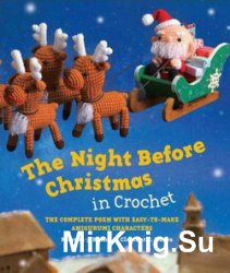 The Night Before Christmas in Crochet: The Complete Poem with Easy-to-Make  ...