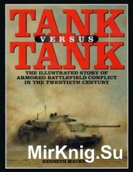 Tank Versus Tank: The Illustrated Story of Armored Battlefield Conflict in  ...