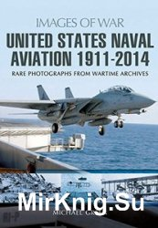 Images of War - United States Naval Aviation 1911 - 2014