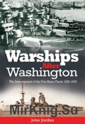 Warships After Washington: The Development of the Five Major Fleets 1922-1930