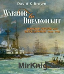 Warrior to Dreadnought: Warship Development, 1860-1905