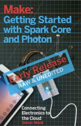 Make: Getting Started with Spark Core and Photon