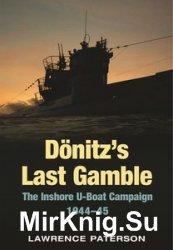 Donitz's Last Gamble: The Inshore U-Boat Campaign 1944-45