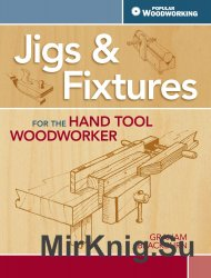 Jigs & Fixtures For The Hand Tool Woodworker