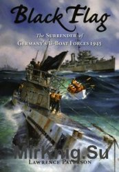 Black Flag: The Surrender of Germany's U-Boat Forces on Land and at Sea