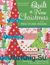 Quilt a New Christmas with Piece O'Cake Designs: Appliqued Quilts, Embelli ...