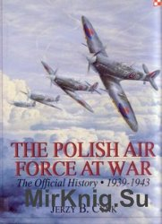The Polish Air Force at War: The Official History Vol.1 1939-1943