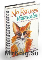 No Excuses Watercolor: Painting Techniques for Sketching & Journaling