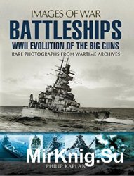 Images of War - Battleships: WW II Evolution of the Big Guns