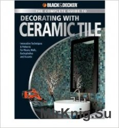 Black & Decker The Complete Guide to Decorating with Ceramic Tile