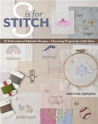 S is for Stitch: 52 Embroidered Alphabet Designs + Charming Projects for Li ...